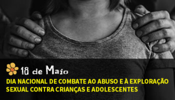 Dia Nacional de Combate ao Abuso e à Exploração Sexual contra Crianças e Adolescentes